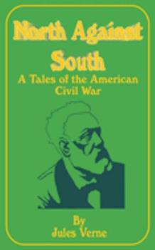 North Against South: A Tale of the American Civil War - Verne, Jules
