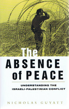 The Absence of Peace: Understanding the Israeli-Palestinian Conflict. - Guyatt, Nicholas