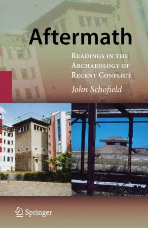 Aftermath: Readings in the Archaeology of Recent Conflict - John Schofield