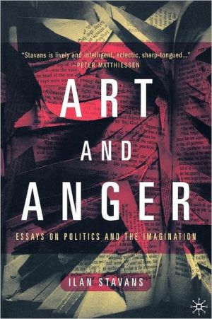 Art and Anger: Essays on Politics and the Imagination - Ilan Stavans