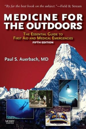 Medicine for the Outdoors: The Essential Guide to Emergency Medical Procedures and First Aid - Paul S. Auerbach