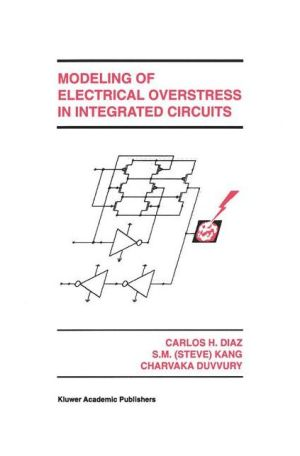 Modeling of Electrical Overstress in Integrated Circuits - Carlos H. Diaz, Charvaka Duvvury, Sung-Mo (Steve) Kang