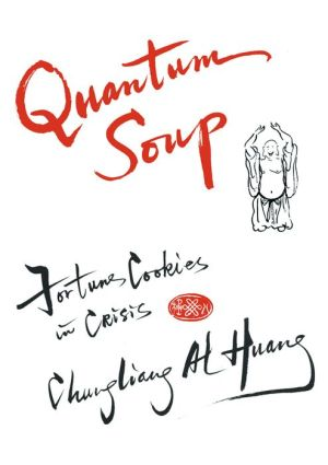 Quantum Soup: Fortune Cookies in Crisis New and enlarged edition - Chungliang Al Huang