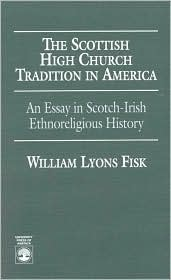The Scottish High Church Tradition in America: An Essay in Scotch-Irish Ethnoreligious History