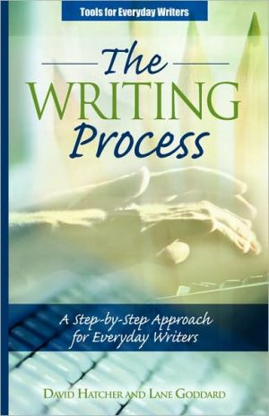The Writing Process: A Step-by-Step Approach for Everyday Writers - David P. Hatcher, Lane Goddard