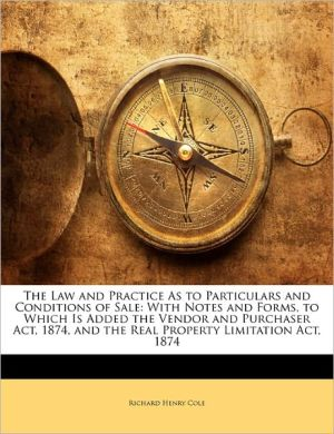 The Law And Practice As To Particulars And Conditions Of Sale - Richard Henry Cole
