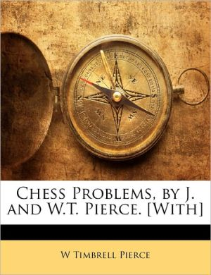 Chess Problems, By J. And W.T. Pierce. [With]