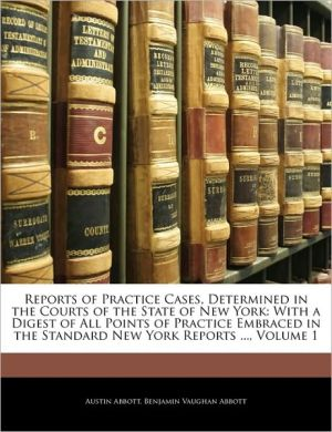 Reports Of Practice Cases, Determined In The Courts Of The State Of New York - Austin Abbott, Benjamin Vaughan Abbott