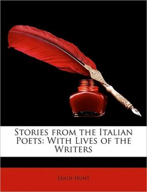 Stories from the Italian Poets: With Lives of the Writers - Leigh Hunt