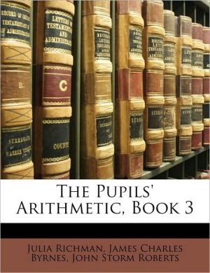 The Pupils' Arithmetic, Book 3 - Julia Richman, John Storm Roberts, James Charles Byrnes