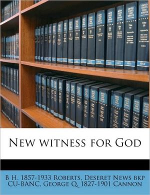 New Witness for God - B.H. 1857 Roberts, George Q. 1827 Cannon, Deseret News Bkp Cu-Banc