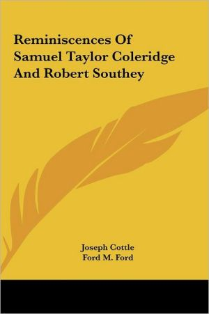 Reminiscences of Samuel Taylor Coleridge and Robert Southey - Joseph Cottle, Ford Madox Ford