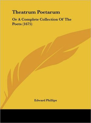 Theatrum Poetarum: Or a Complete Collection of the Poets (1675) - Edward Phillips