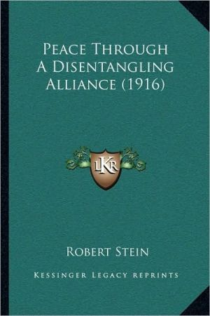Peace Through a Disentangling Alliance (1916) - Robert Stein
