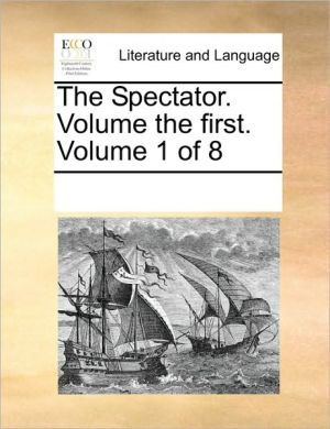 The Spectator. Volume the first. Volume 1 of 8 - See Notes Multiple Contributors