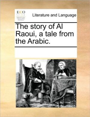 The story of Al Raoui, a tale from the Arabic. - See Notes Multiple Contributors