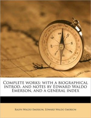 Complete works; with a biographical introd. and notes by Edward Waldo Emerson, and a general index Volume 04 - Ralph Waldo Emerson, Edward Waldo Emerson