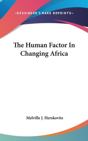 The Human Factor In Changing Africa - Melville J. Herskovits