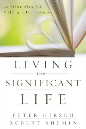 Living the Significant Life: 12 Principles for Making a Difference - Peter L. Hirsch, Robert Shemin