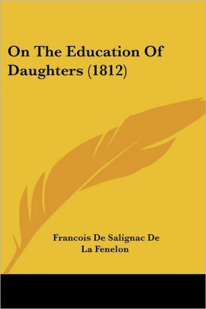 On The Education Of Daughters (1812) - Francois De Salignac De La Fenelon