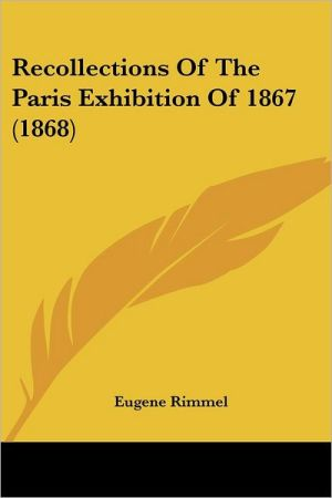 Recollections Of The Paris Exhibition Of 1867 (1868) - Eugene Rimmel