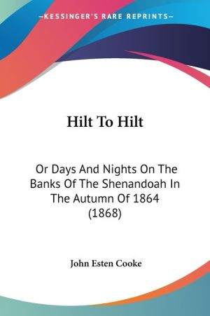 Hilt to Hilt: Or Days and Nights on the Banks of the Shenandoah in the Autumn of 1864 (1868)
