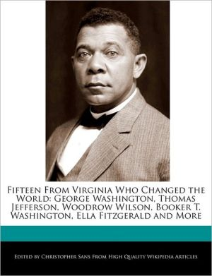 Fifteen From Virginia Who Changed the World: George Washington, Thomas Jefferson, Woodrow Wilson, Booker T. Washington, Ella Fitzgerald and More - Christopher Sans