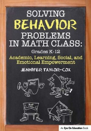 Solving Behavior Problems in Math Class: Academic, Learning, Social, and Emotional Empowerment, Grades K-12 - Jennifer Taylor-Cox