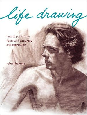 Life Drawing: How To Portray The Figure With Accuracy And Expression (PagePerfect NOOK Book) - Robert Barrett
