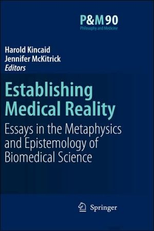 Establishing Medical Reality: Essays in the Metaphysics and Epistemology of Biomedical Science - Harold Kincaid (Editor), Jennifer McKitrick (Editor)