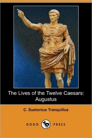 The Lives Of The Twelve Caesars - C. Suetonius Tranquillus, T. Forester (Editor), Alexander Thomson (Translator)