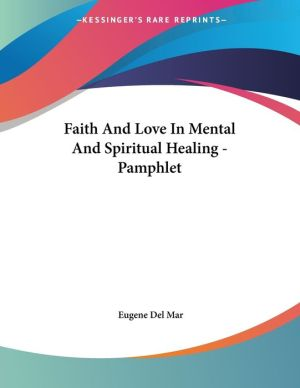 Faith and Love in Mental and Spiritual Healing - Pamphlet - Eugene Del Mar