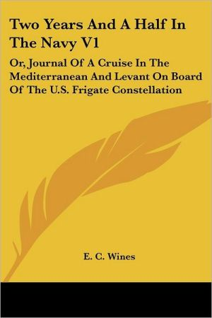 Two Years and a Half in the Navy V1: Or, Journal of a Cruise in the Mediterranean and Levant on Board of the U.S. Frigate Constellation