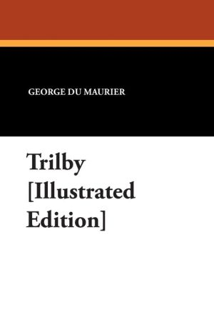 Trilby [Illustrated Edition] - George du Maurier