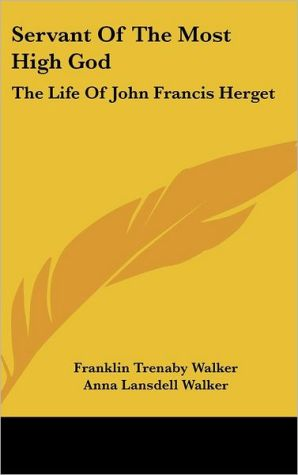 Servant of the Most High God: The Life of John Francis Herget