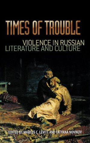 Times of Trouble: Violence in Russian Literature and Culture - Marcus C. Levitt (Editor), Marcus Levitt (Editor)