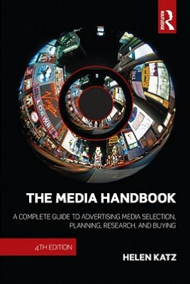 The Media Handbook: A Complete Guide to Advertising Media Selection, Planning, Research, and Buying - Helen Katz