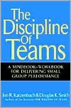 The Discipline of Teams: A Mindbook-Workbook for Delivering Small Group Performance - Jon R. Katzenbach, Douglas K. Smith, Doug K. Smith