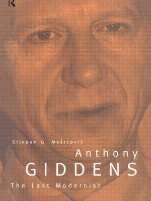 Anthony Giddens: The Last Modernist