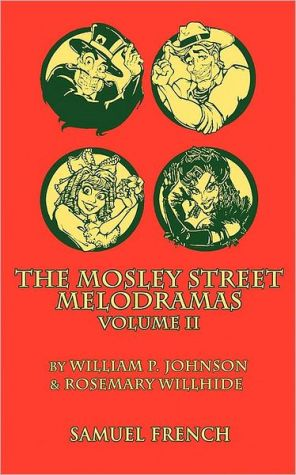 The Mosley Street Melodramas, Volume II - William P. Johnson, Tom Frye, Rosemary Willhide