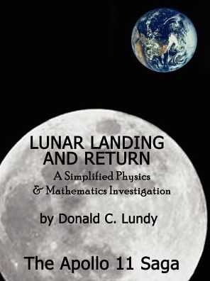 Lunar Landing and Return: A Simplified Physics and Mathematics Investigation-the Apollo II Saga - Donald C. Lundy