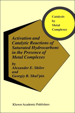Activation and Catalytic Reactions of Saturated Hydrocarbons in the Presence of Metal Complexes - Alexander E. Shilov, A.E. Shilov, A.E. Shilov, Georgiy B. Shul'pin