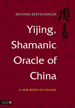 Yijing, Shamanic Oracle of China: A New Book of Change
