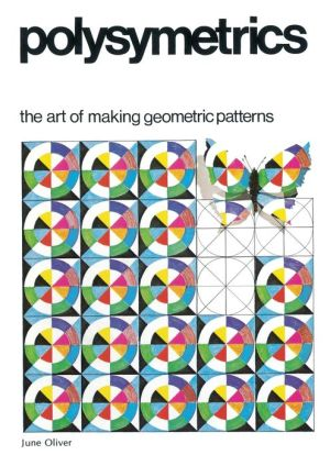 Polysymetrics: The Art of Making Geometric Patterns - June Oliver, Designed by Wilson Smith