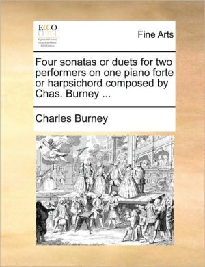 Four sonatas or duets for two performers on one piano forte or harpsichord composed by Chas. Burney.