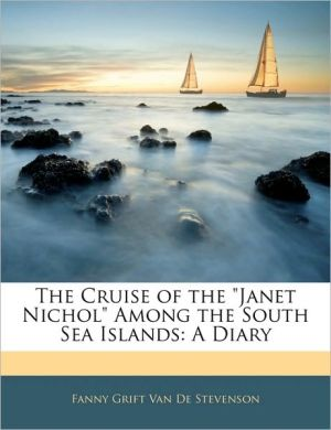 The Cruise of the Janet Nichol Among the South Sea Islands: A Diary - Fanny Grift Van De Stevenson