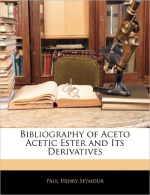 Bibliography Of Aceto Acetic Ester And Its Derivatives - Paul Henry Seymour