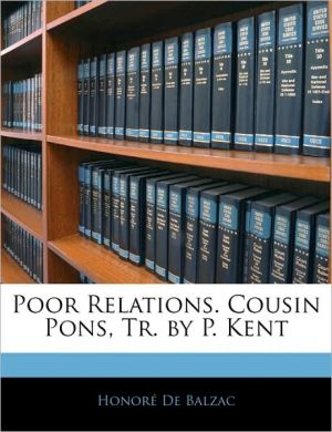 Poor Relations. Cousin Pons, Tr. By P. Kent