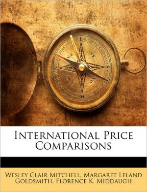 International Price Comparisons - Wesley Clair Mitchell, Margaret Leland Goldsmith, Florence K. Middaugh
