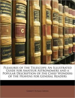 Pleasures Of The Telescope - Garrett Putman Serviss